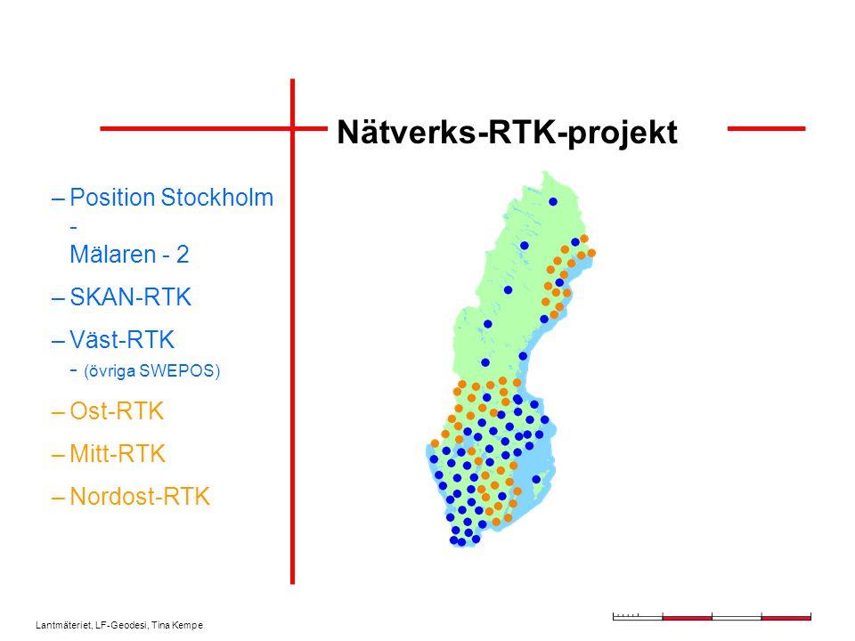 Lantmäteriet, LF-Geodesi, Tina Kempe Nätverks-RTK-projekt –Position Stockholm - Mälaren - 2 –SKAN-RTK –Väst-RTK - (övriga SWEPOS) –Ost-RTK –Mitt-RTK –