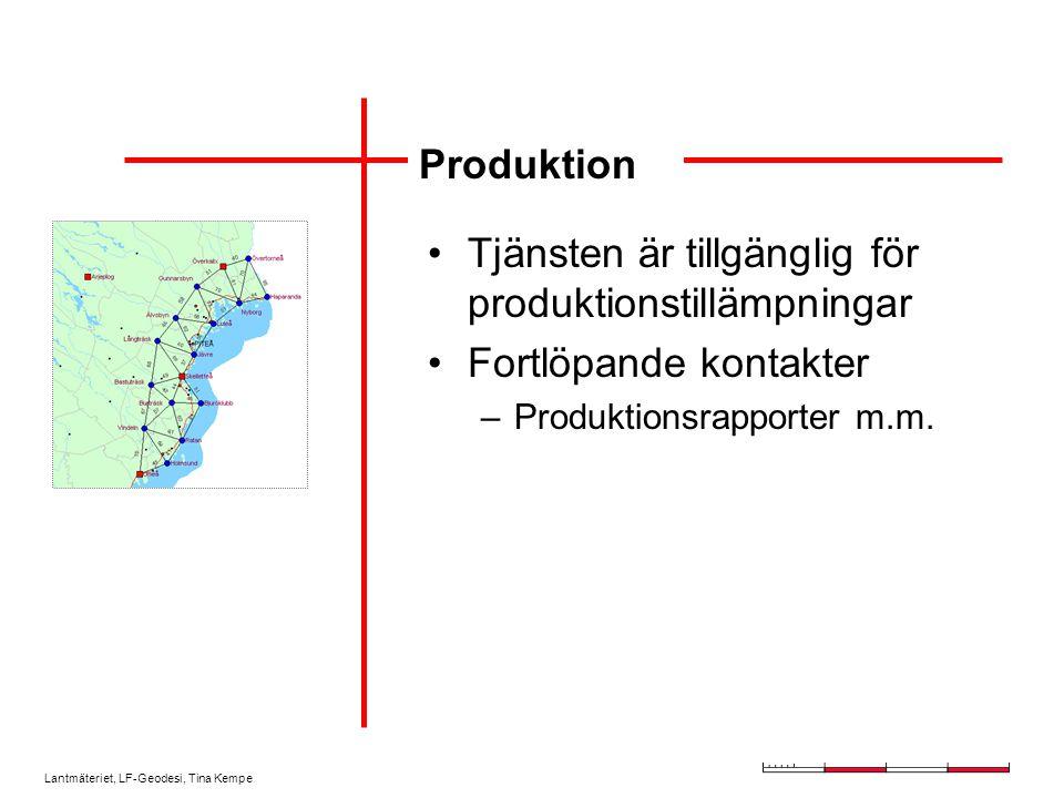 Lantmäteriet, LF-Geodesi, Tina Kempe Produktion Tjänsten är tillgänglig för produktionstillämpningar Fortlöpande kontakter –Produktionsrapporter m.m.