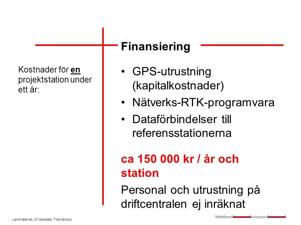 Lantmäteriet, LF-Geodesi, Tina Kempe Finansiering Kostnader för en projektstation under ett år: ca 150 000 kr / år och station Personal och utrustning