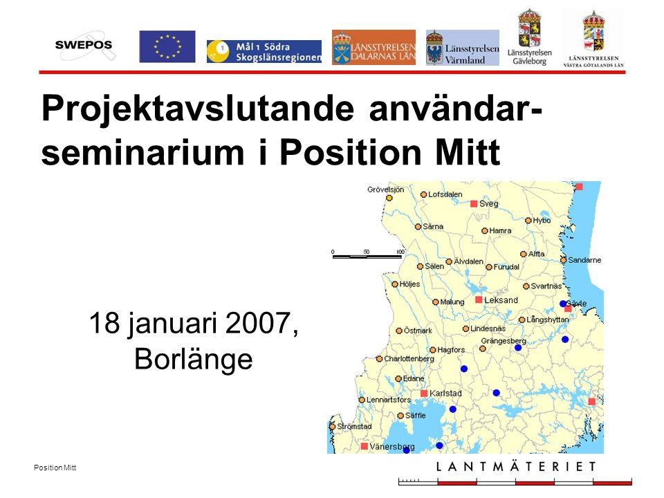 Position Mitt Projektavslutande användar- seminarium i Position Mitt 18 januari 2007, Borlänge