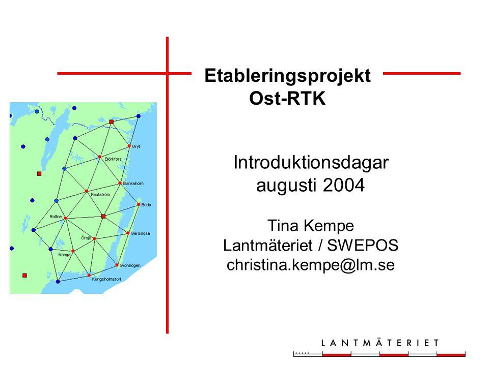 Etableringsprojekt Ost-RTK Introduktionsdagar augusti 2004 Tina Kempe Lantmäteriet / SWEPOS christina.kempe@lm.se