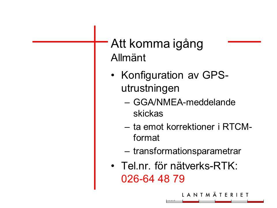 Konfiguration av GPS- utrustningen –GGA/NMEA-meddelande skickas –ta emot korrektioner i RTCM- format –transformationsparametrar Tel.nr.