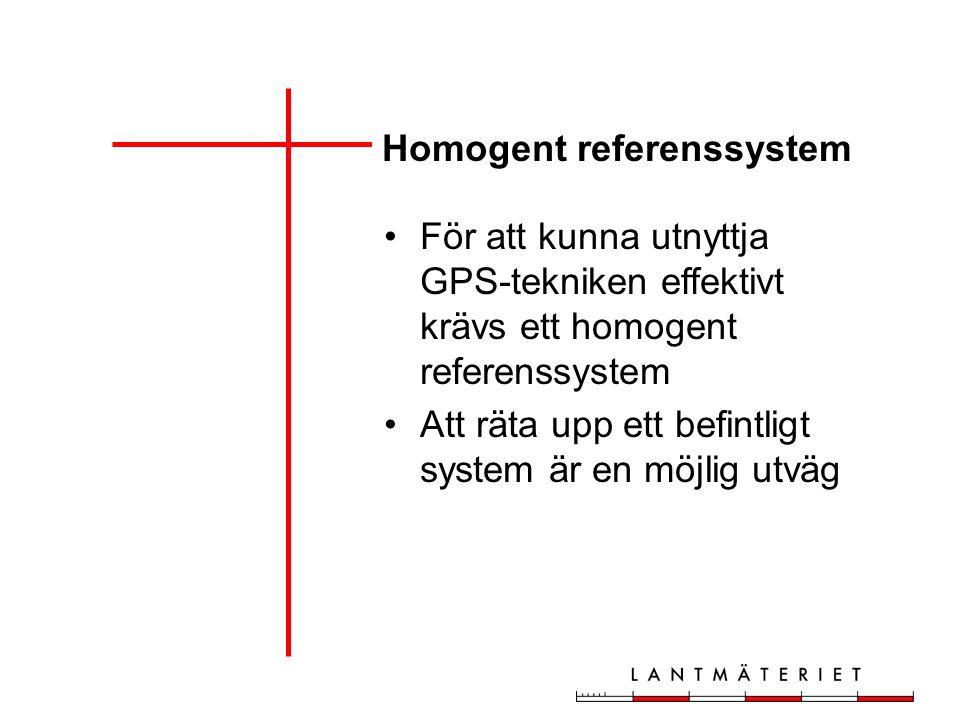 För att kunna utnyttja GPS-tekniken effektivt krävs ett homogent referenssystem Att räta upp ett befintligt system är en möjlig utväg Homogent referenssystem