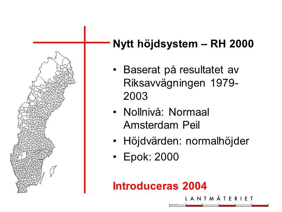 Nytt höjdsystem – RH 2000 Baserat på resultatet av Riksavvägningen 1979- 2003 Nollnivå: Normaal Amsterdam Peil Höjdvärden: normalhöjder Epok: 2000 Introduceras 2004
