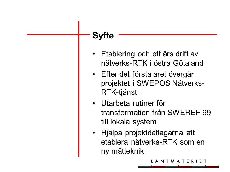 Syfte Etablering och ett års drift av nätverks-RTK i östra Götaland Efter det första året övergår projektet i SWEPOS Nätverks- RTK-tjänst Utarbeta rutiner för transformation från SWEREF 99 till lokala system Hjälpa projektdeltagarna att etablera nätverks-RTK som en ny mätteknik