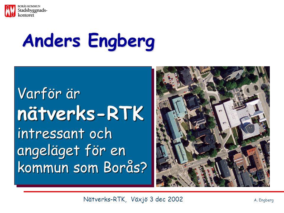Varför är nätverks-RTK intressant och angeläget för en kommun som Borås? Anders Engberg Nätverks-RTK, Växjö 3 dec 2002 A. Engberg