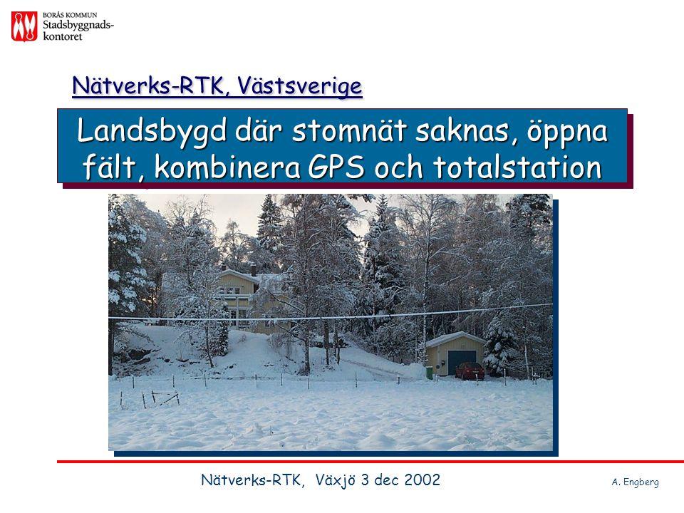 Landsbygd där stomnät saknas, öppna fält, kombinera GPS och totalstation Nätverks-RTK, Västsverige Nätverks-RTK, Växjö 3 dec 2002 A. Engberg