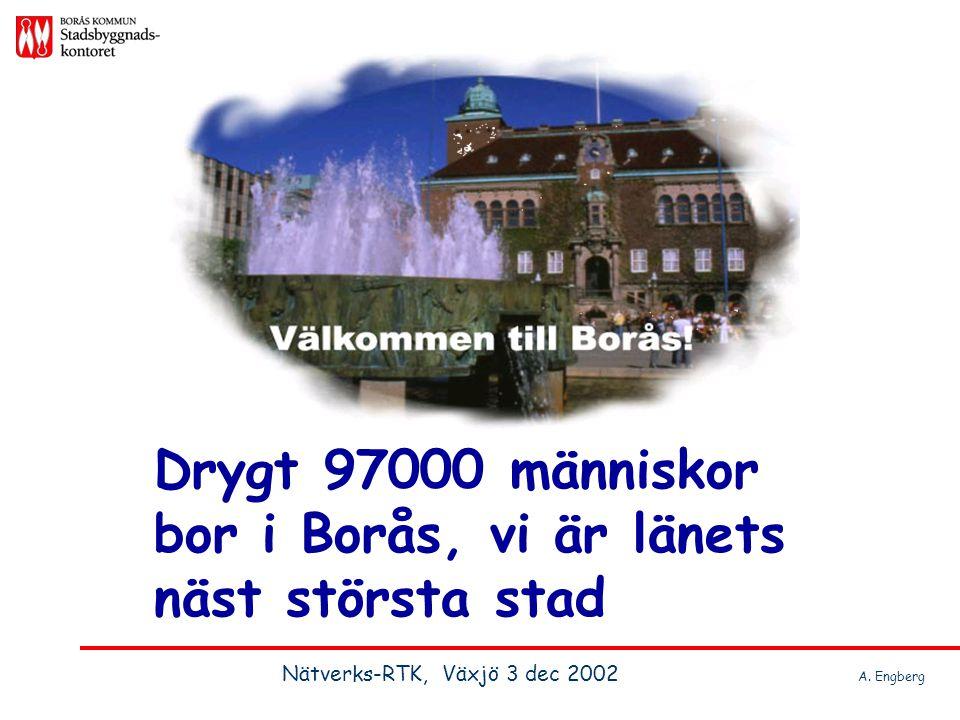 Drygt 97000 människor bor i Borås, vi är länets näst största stad Nätverks-RTK, Växjö 3 dec 2002 A. Engberg