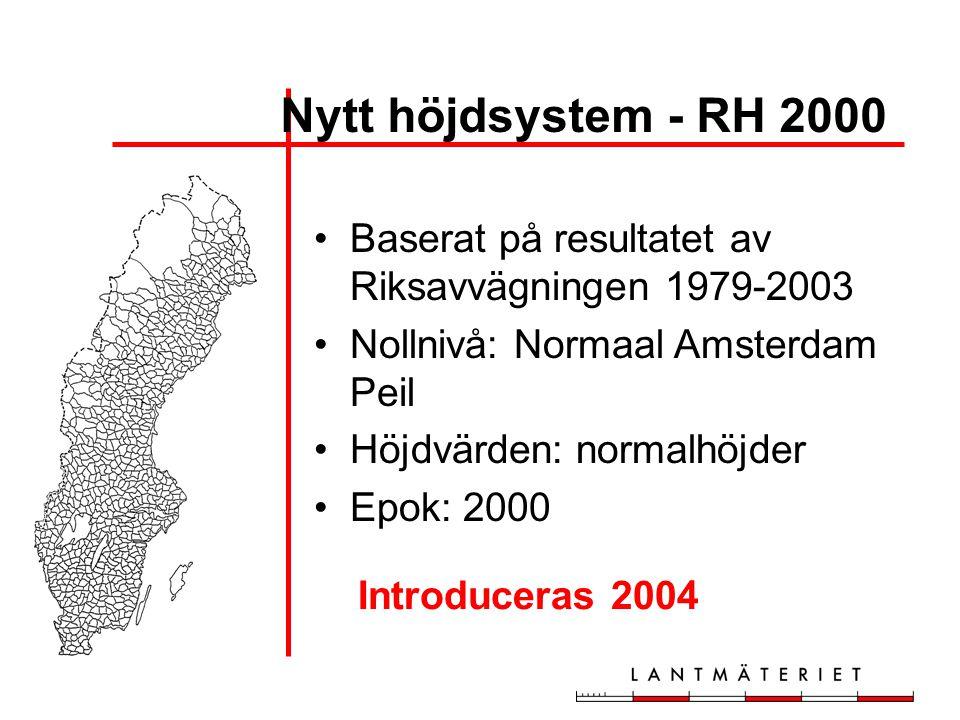 Nytt höjdsystem - RH 2000 Baserat på resultatet av Riksavvägningen 1979-2003 Nollnivå: Normaal Amsterdam Peil Höjdvärden: normalhöjder Epok: 2000 Intr