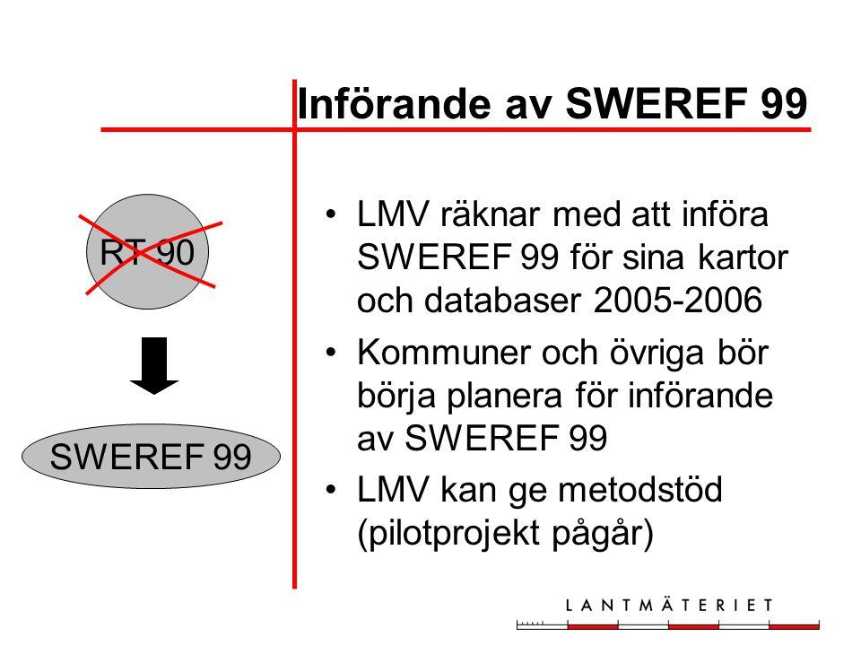 Införande av SWEREF 99 LMV räknar med att införa SWEREF 99 för sina kartor och databaser 2005-2006 Kommuner och övriga bör börja planera för införande