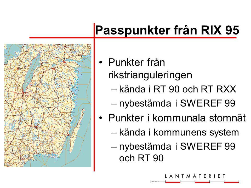 Passpunkter från RIX 95 Punkter från rikstrianguleringen –kända i RT 90 och RT RXX –nybestämda i SWEREF 99 Punkter i kommunala stomnät –kända i kommun