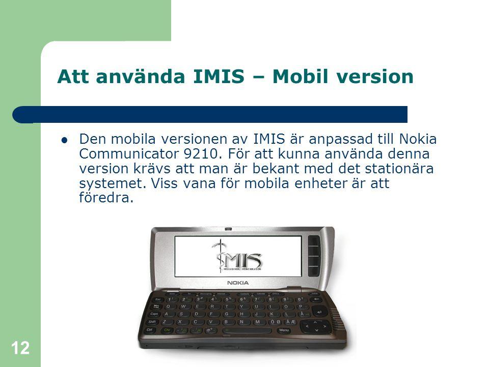 12 Att använda IMIS – Mobil version Den mobila versionen av IMIS är anpassad till Nokia Communicator 9210. För att kunna använda denna version krävs a