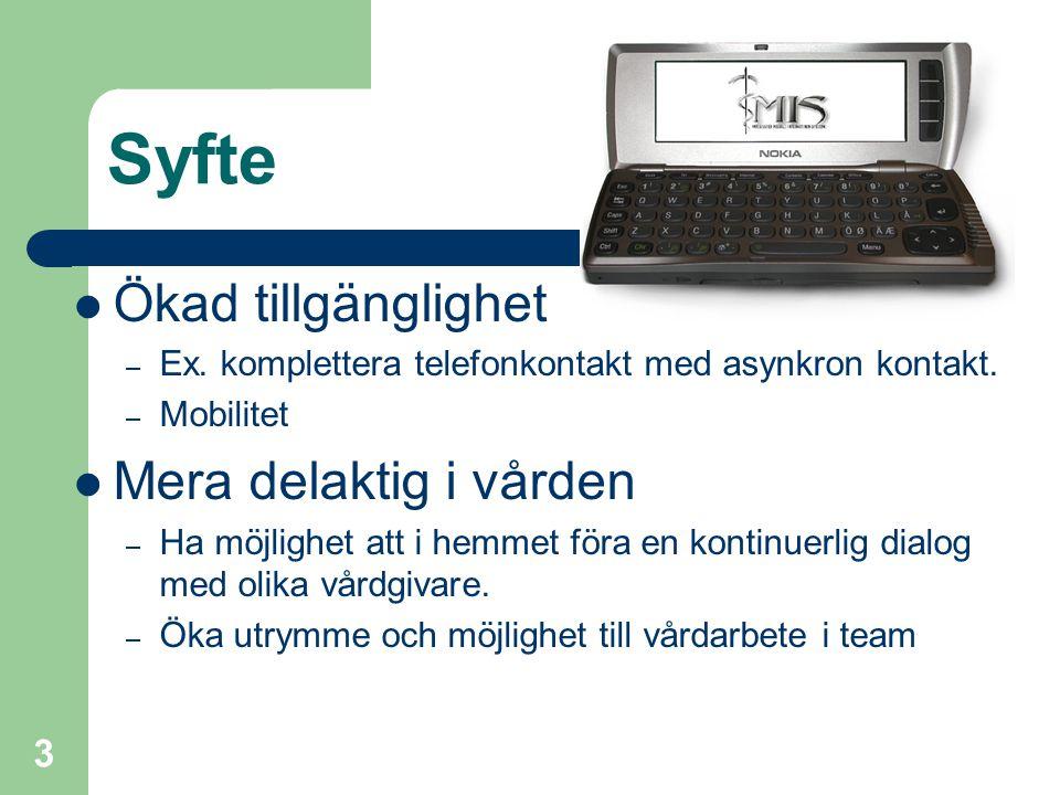3 Syfte Ökad tillgänglighet – Ex. komplettera telefonkontakt med asynkron kontakt. – Mobilitet Mera delaktig i vården – Ha möjlighet att i hemmet föra