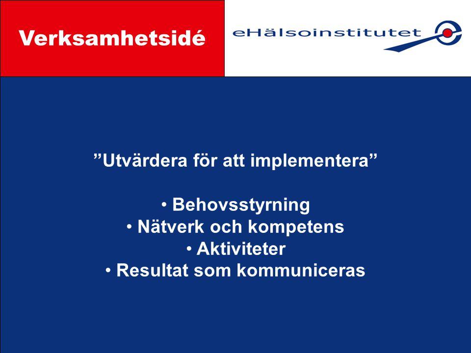 Utvärdera för att implementera Behovsstyrning Nätverk och kompetens Aktiviteter Resultat som kommuniceras Styrgrupp Verksamhetsidé