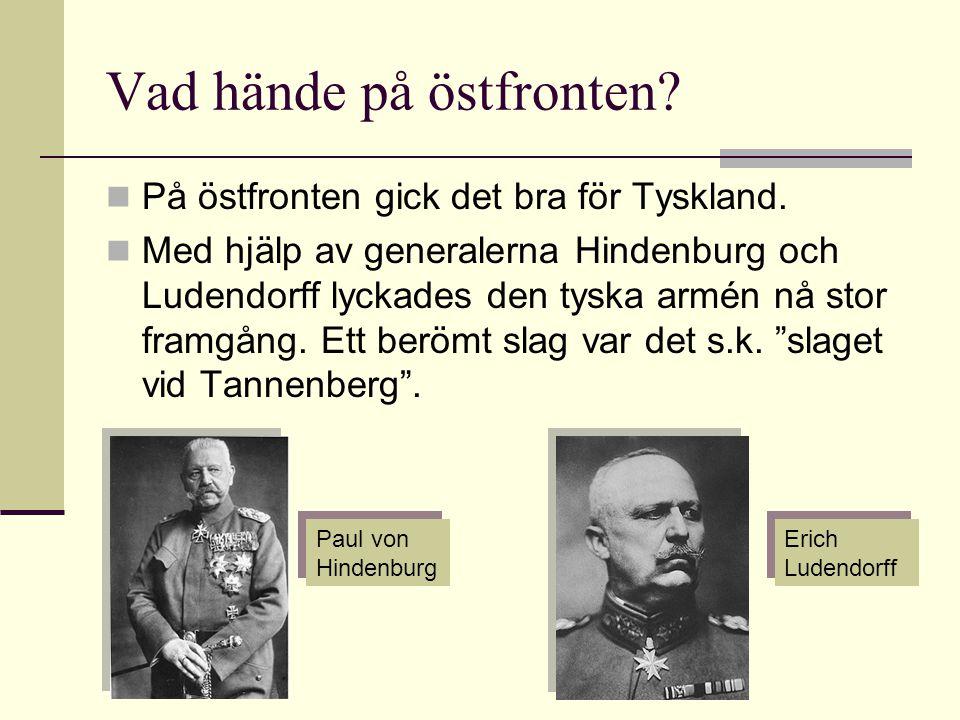 Vad hände på östfronten? På östfronten gick det bra för Tyskland. Med hjälp av generalerna Hindenburg och Ludendorff lyckades den tyska armén nå stor
