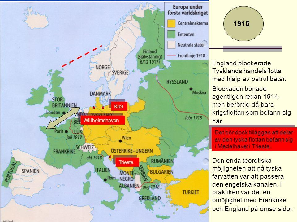 Det bör dock tilläggas att delar av den tyska flottan befann sig i Medelhavet i Trieste. 1915 England blockerade Tysklands handelsflotta med hjälp av
