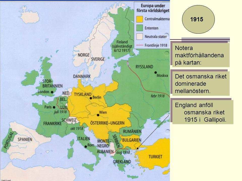 Notera maktförhållandena på kartan: Det osmanska riket dominerade mellanöstern. England anföll osmanska riket 1915 i Gallipoli. 1915
