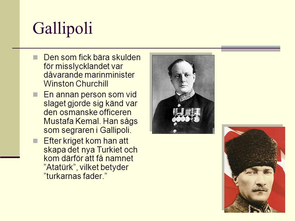 Gallipoli Den som fick bära skulden för misslycklandet var dåvarande marinminister Winston Churchill En annan person som vid slaget gjorde sig känd va