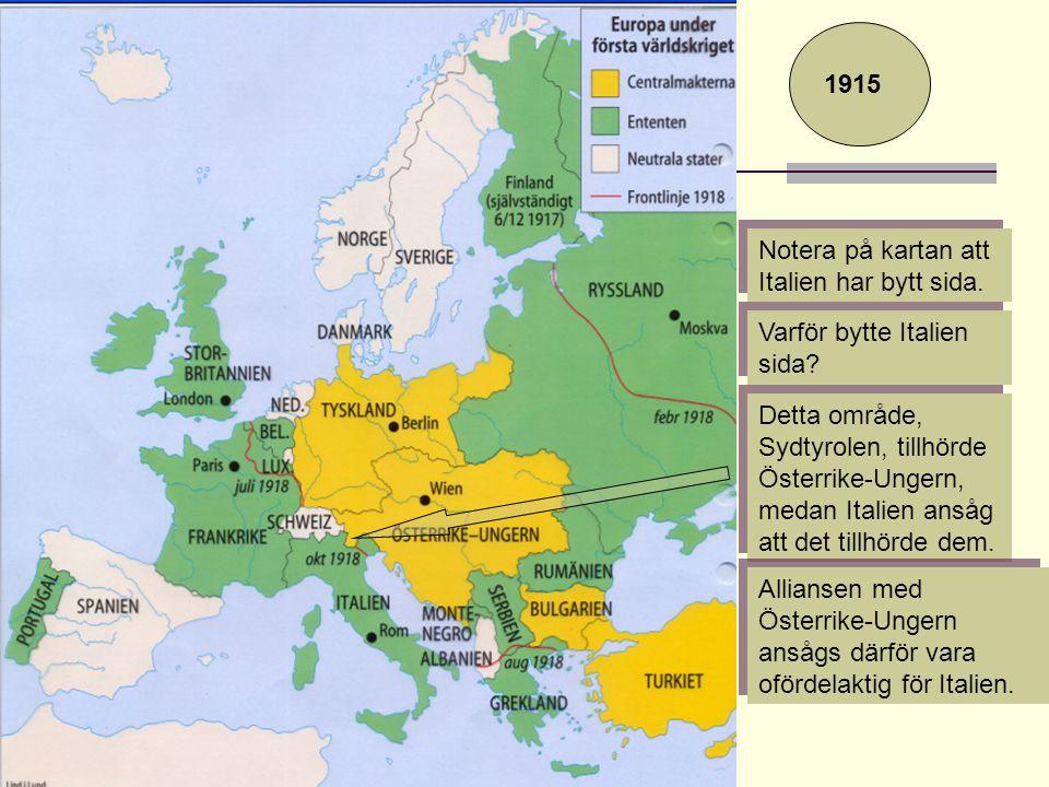 Varför bytte Italien sida? Detta område, Sydtyrolen, tillhörde Österrike-Ungern, medan Italien ansåg att det tillhörde dem. Alliansen med Österrike-Un