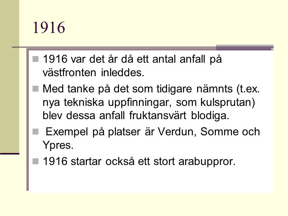 1916 1916 var det år då ett antal anfall på västfronten inleddes. Med tanke på det som tidigare nämnts (t.ex. nya tekniska uppfinningar, som kulspruta