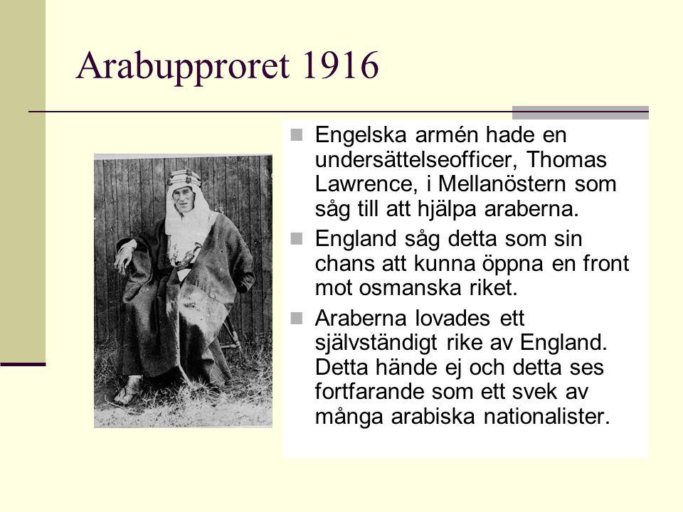 Arabupproret 1916 Engelska armén hade en undersättelseofficer, Thomas Lawrence, i Mellanöstern som såg till att hjälpa araberna. England såg detta som