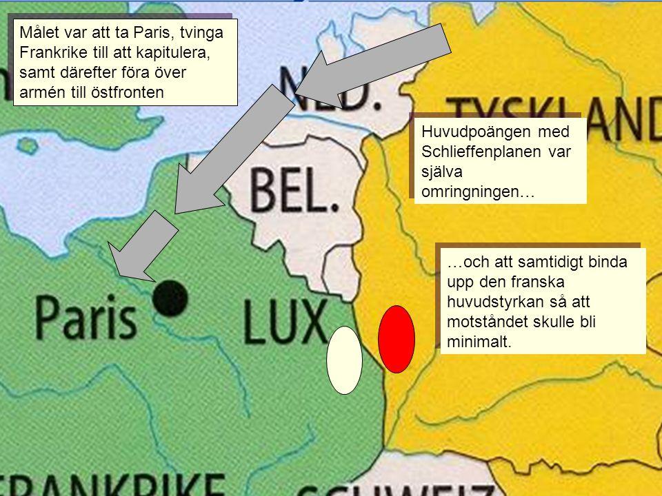 Huvudpoängen med Schlieffenplanen var själva omringningen… …och att samtidigt binda upp den franska huvudstyrkan så att motståndet skulle bli minimalt
