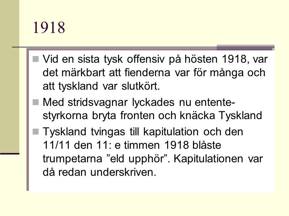 1918 Vid en sista tysk offensiv på hösten 1918, var det märkbart att fienderna var för många och att tyskland var slutkört. Med stridsvagnar lyckades