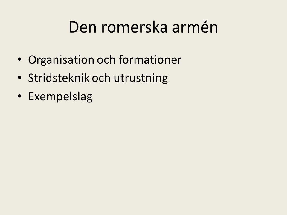 1.Organisation och formationer Armén var organiserad i maniplar.