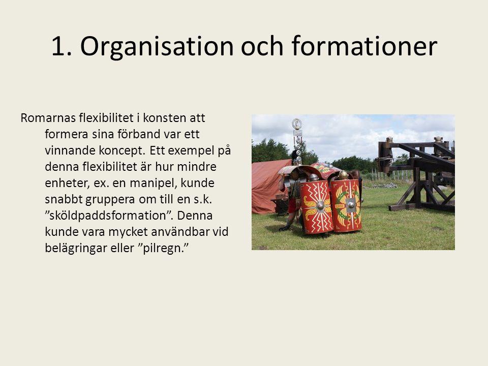 1. Organisation och formationer Romarnas flexibilitet i konsten att formera sina förband var ett vinnande koncept. Ett exempel på denna flexibilitet ä