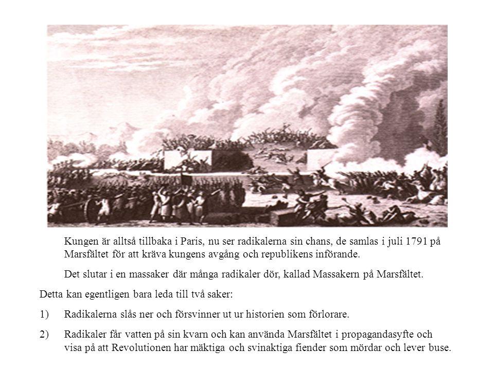 Kungen är alltså tillbaka i Paris, nu ser radikalerna sin chans, de samlas i juli 1791 på Marsfältet för att kräva kungens avgång och republikens infö