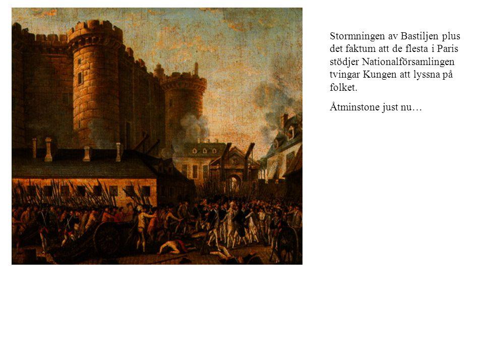 Stormningen av Bastiljen plus det faktum att de flesta i Paris stödjer Nationalförsamlingen tvingar Kungen att lyssna på folket. Åtminstone just nu…