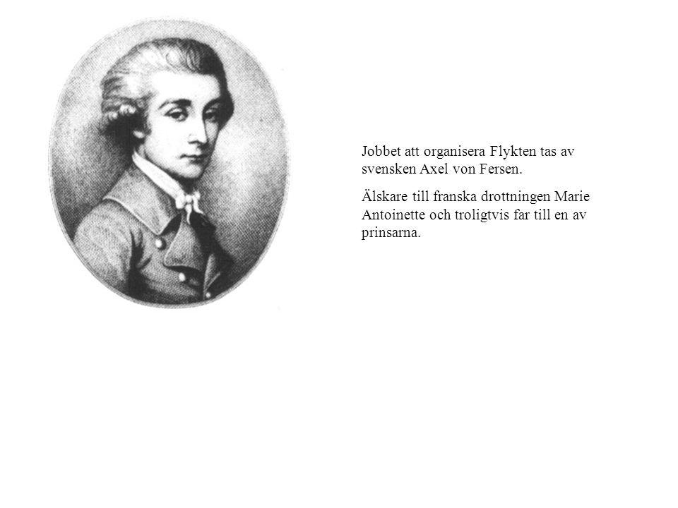 Jobbet att organisera Flykten tas av svensken Axel von Fersen. Älskare till franska drottningen Marie Antoinette och troligtvis far till en av prinsar