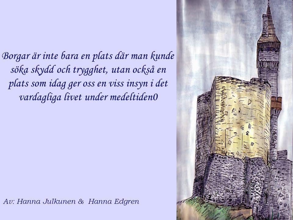 Av: Hanna Julkunen & Hanna Edgren Borgar är inte bara en plats där man kunde söka skydd och trygghet, utan också en plats som idag ger oss en viss ins