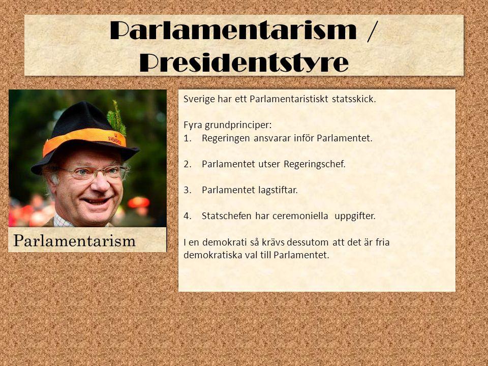 Parlamentarism / Presidentstyre Parlamentarism Sverige har ett Parlamentaristiskt statsskick. Fyra grundprinciper: 1.Regeringen ansvarar inför Parlame