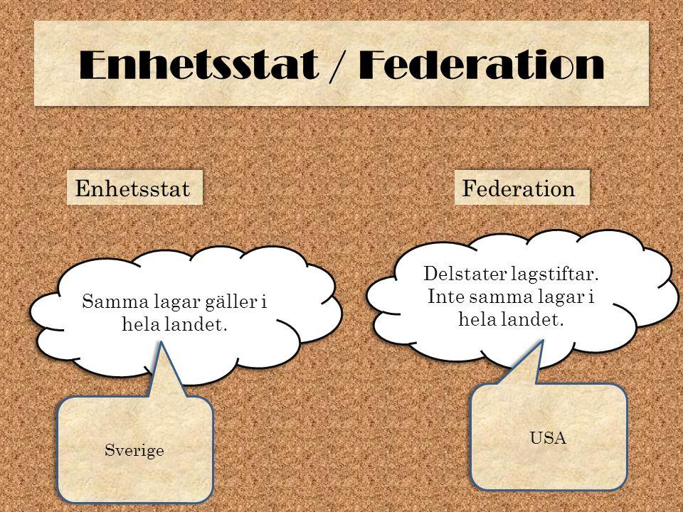 Enhetsstat / Federation Enhetsstat Samma lagar gäller i hela landet. Federation Delstater lagstiftar. Inte samma lagar i hela landet. Sverige USA