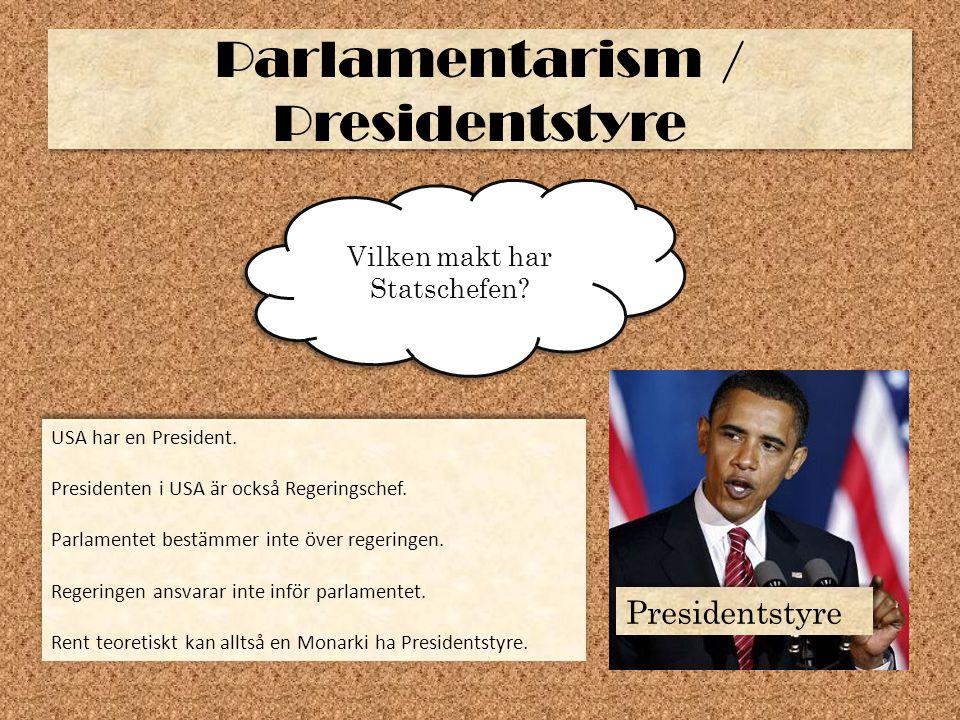 Parlamentarism / Presidentstyre Vilken makt har Statschefen? Presidentstyre USA har en President. Presidenten i USA är också Regeringschef. Parlamente