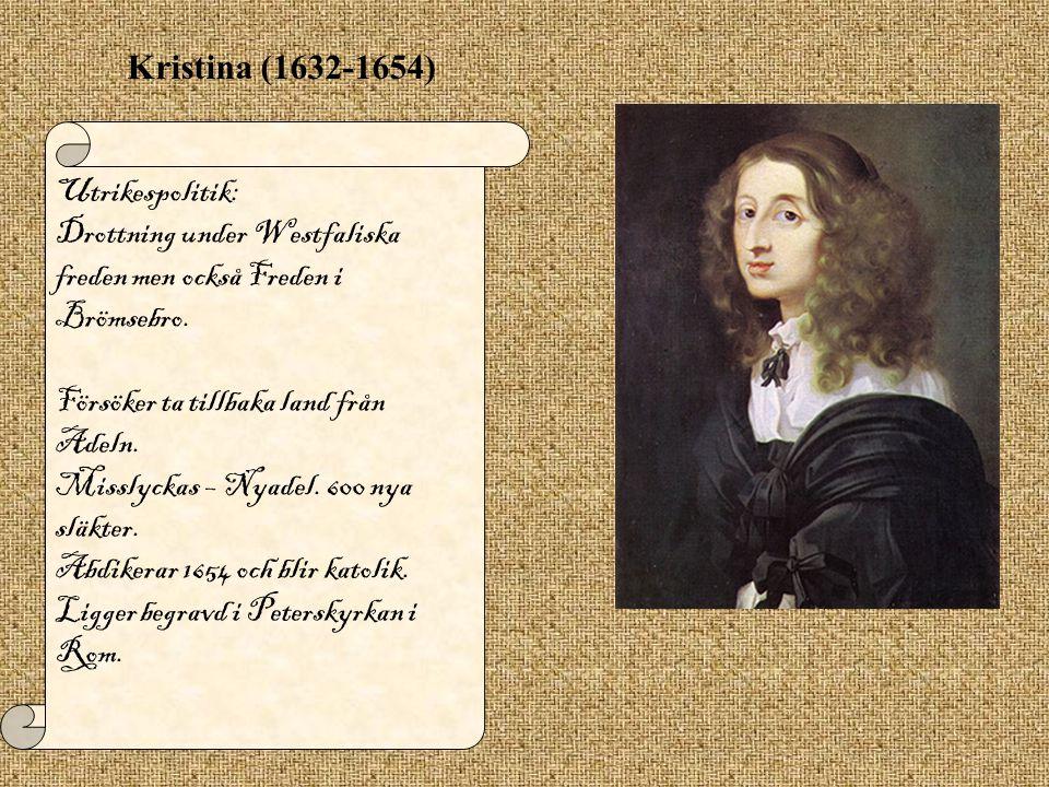 Kristina (1632-1654) Utrikespolitik: Drottning under Westfaliska freden men också Freden i Brömsebro. Försöker ta tillbaka land från Adeln. Misslyckas