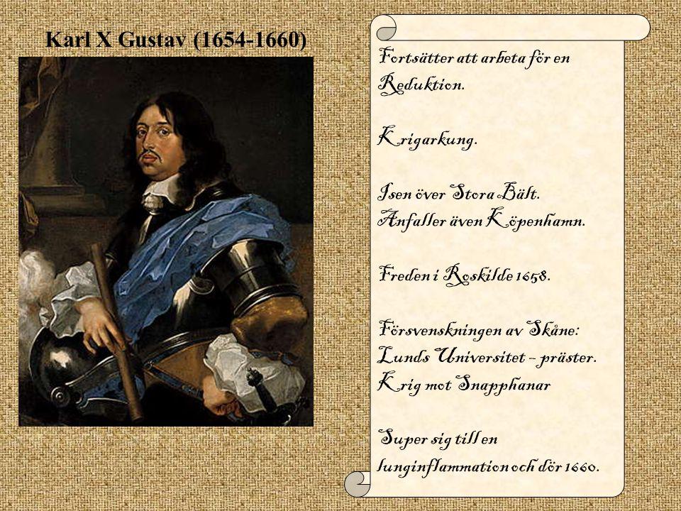 Karl X Gustav (1654-1660) Fortsätter att arbeta för en Reduktion. Krigarkung. Isen över Stora Bält. Anfaller även Köpenhamn. Freden i Roskilde 1658. F