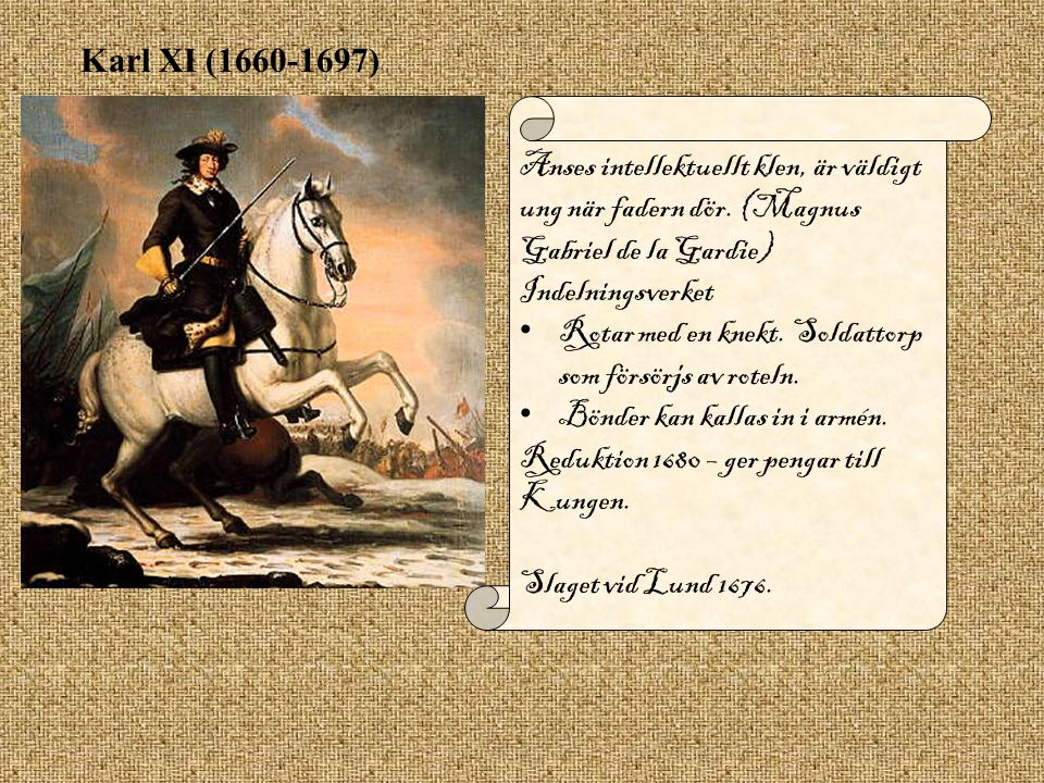 Karl XI (1660-1697) Anses intellektuellt klen, är väldigt ung när fadern dör. (Magnus Gabriel de la Gardie) Indelningsverket Rotar med en knekt. Solda