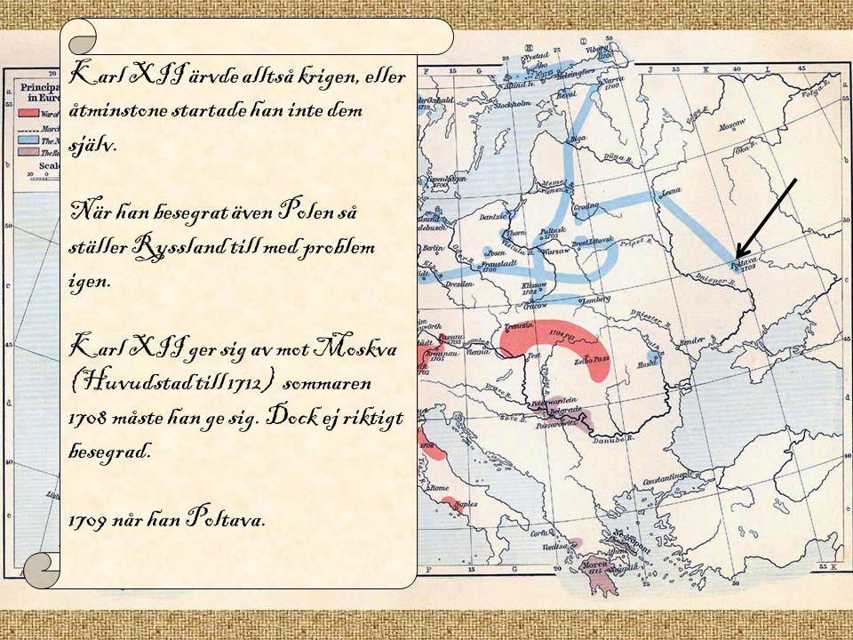 Karl XII ärvde alltså krigen, eller åtminstone startade han inte dem själv. När han besegrat även Polen så ställer Ryssland till med problem igen. Kar