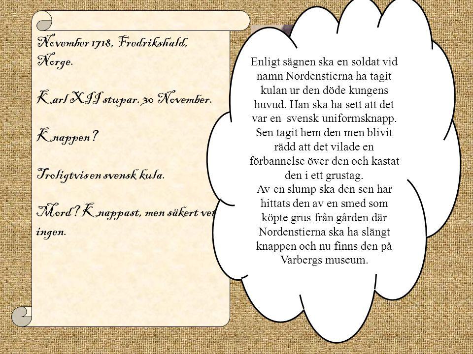 November 1718, Fredrikshald, Norge.Karl XII stupar.