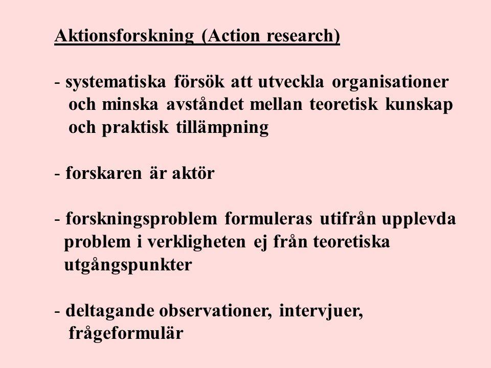 Aktionsforskning (Action research) - systematiska försök att utveckla organisationer och minska avståndet mellan teoretisk kunskap och praktisk tilläm