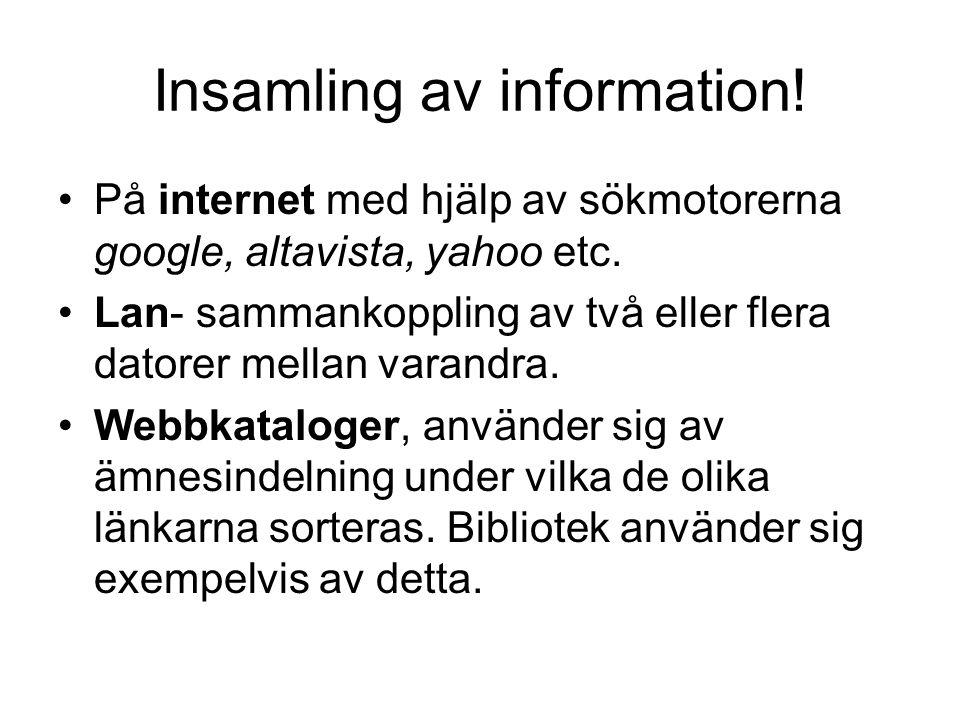 Insamling av information! På internet med hjälp av sökmotorerna google, altavista, yahoo etc. Lan- sammankoppling av två eller flera datorer mellan va