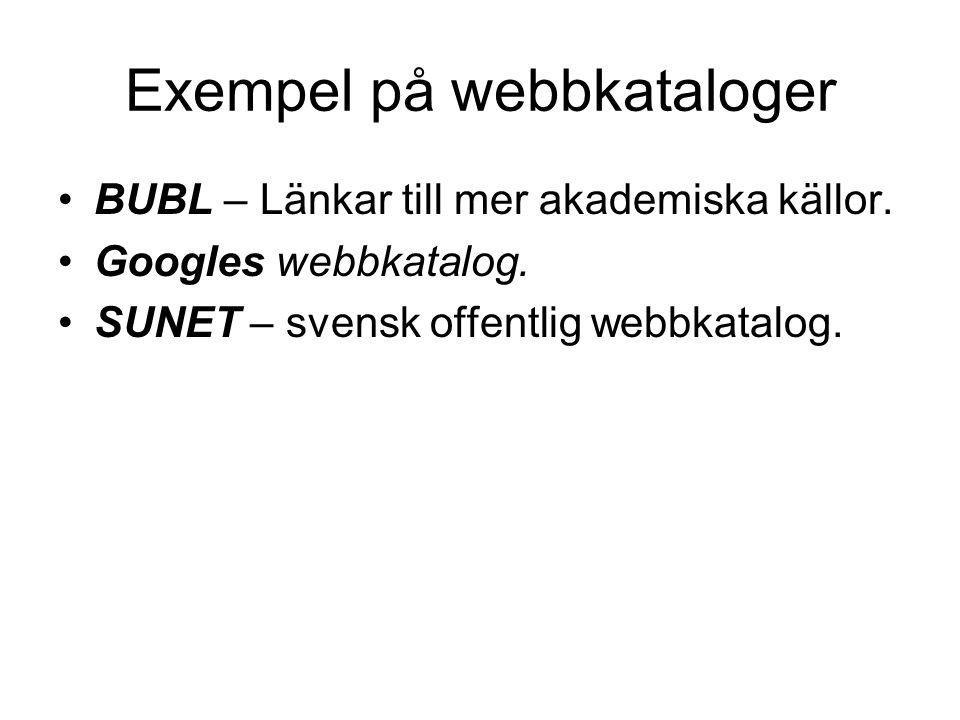 Exempel på webbkataloger BUBL – Länkar till mer akademiska källor. Googles webbkatalog. SUNET – svensk offentlig webbkatalog.