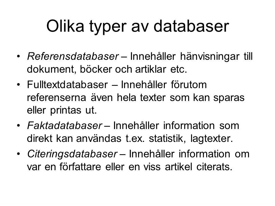 Olika typer av databaser Referensdatabaser – Innehåller hänvisningar till dokument, böcker och artiklar etc. Fulltextdatabaser – Innehåller förutom re