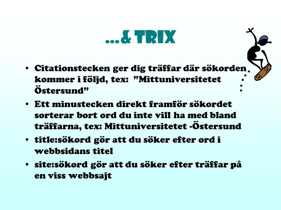 """…& trix Citationstecken ger dig träffar där sökorden kommer i följd, tex: """"Mittuniversitetet Östersund"""" Ett minustecken direkt framför sökordet sorter"""