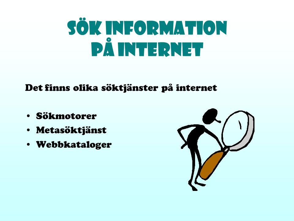 Sök information på internet Det finns olika söktjänster på internet Sökmotorer Metasöktjänst Webbkataloger