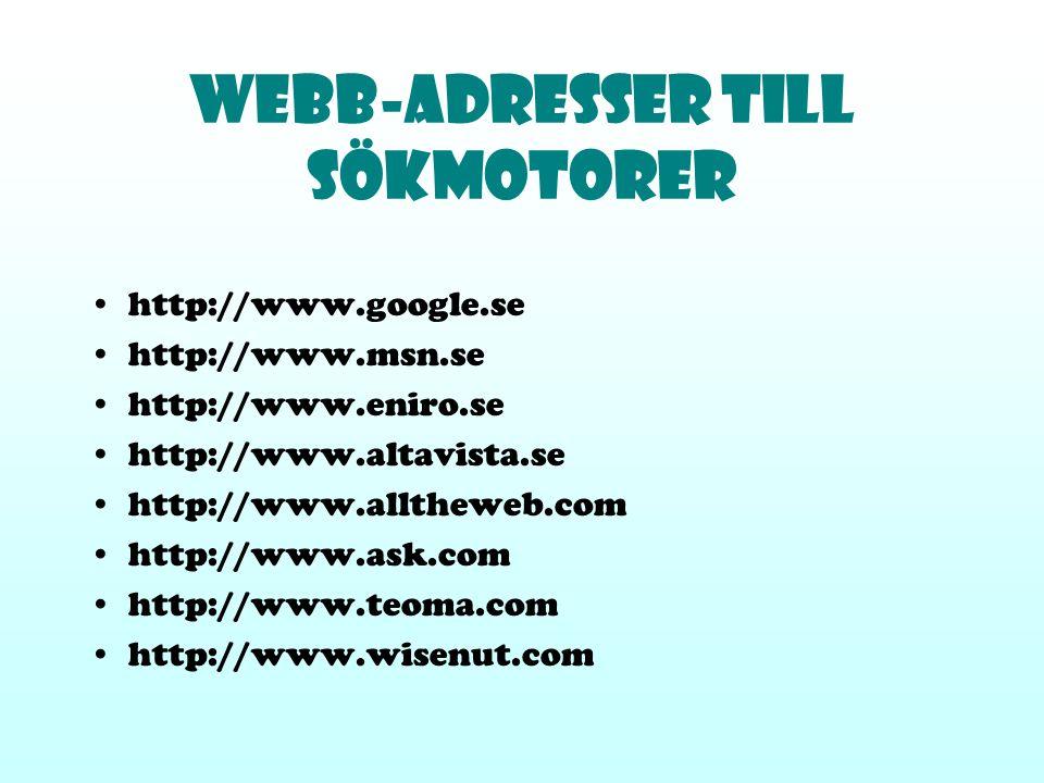 Webb-Adresser till sökmotorer http://www.google.se http://www.msn.se http://www.eniro.se http://www.altavista.se http://www.alltheweb.com http://www.a
