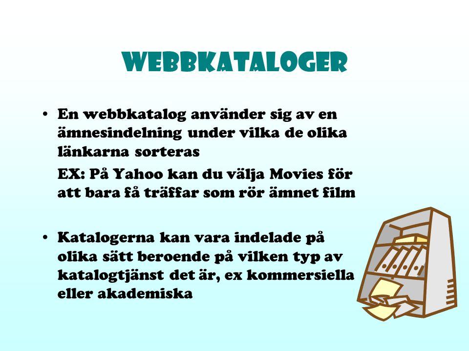 WEBBKATALOGER En webbkatalog använder sig av en ämnesindelning under vilka de olika länkarna sorteras EX: På Yahoo kan du välja Movies för att bara få