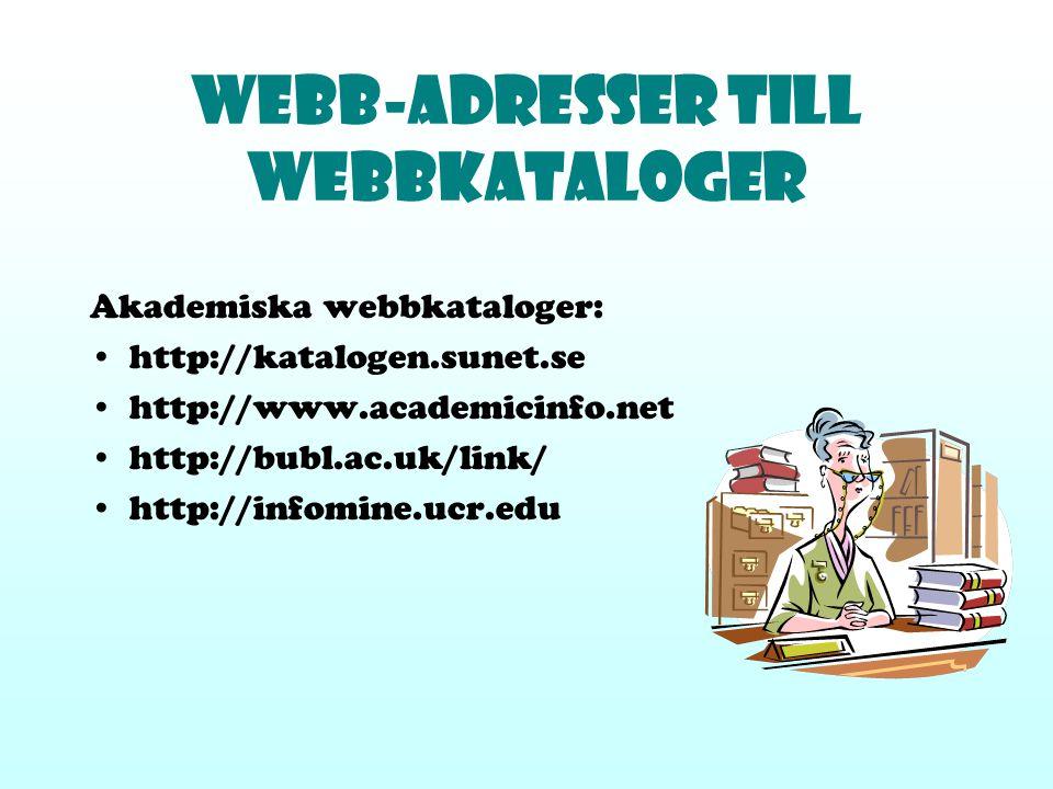 Webb-adresser till WEBBKATALOGER Kommersiella webbkataloger: http://www.looksmart.com http://www.yahoo.com Övriga webbkataloger: http://www.molndal.se/bibl